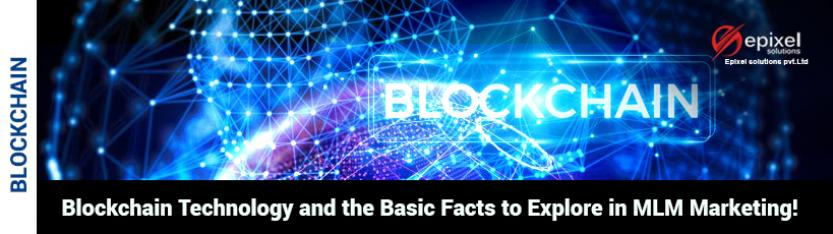 Blockchain technology and the basic facts to explore in MLM marketing