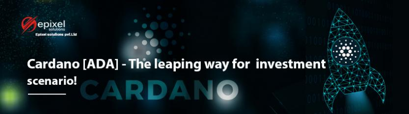Cardano [ADA] - The leaping way for investment scenario