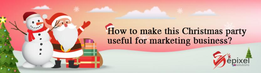 How to make this Christmas party useful for marketing business