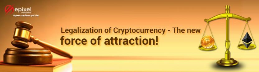 Legalization of Cryptocurrency-The new force of attraction